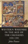 Western Warfare in the Age of the Crusades 1000 – 1300