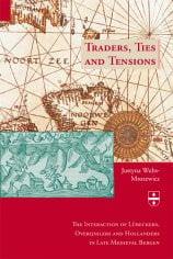 Traders, ties and tensions : the interactions of Lübeckers, Overijsslers and Hollanders in Late Medieval Bergen