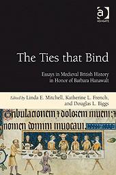 The Ties that Bind Essays in Medieval British History in Honor of Barbara Hanawalt