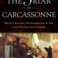 The Friar of Carcassonne: Revolt against the Inquisition in the Last Days of the Cathars By Stephen O'Shea Douglas and McIntyre, 2011 ISBN 978-1-55365-551-0 Publisher's Synopsis: The dramatic story of […]