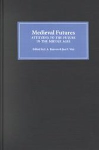 Medieval futures: Attitudes to the future in the Middle Ages