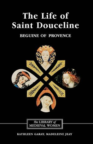 The vita of Douceline de Digne (1214-1274): Beguine spirituality and orthodoxy in thirteenth century Marseilles