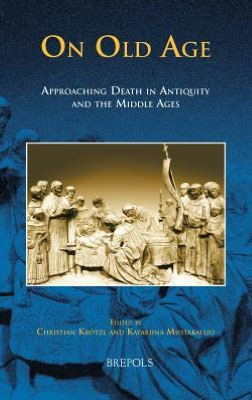 On Old Age  Approaching Death in Antiquity and the Middle Ages