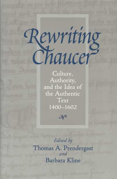Rewriting Chaucer Culture, Authority, and the Idea of the Authentic Text, 1400–1602