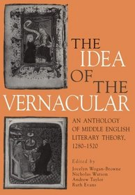 The Idea of the Vernacular: An Anthology of Middle English Literary Theory, 1280–1520