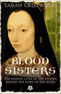 Interview with Sarah Gristwood, author of Blood Sisters: The Hidden Lives of the Women Behind the Wars of the Roses