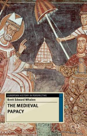 The Medieval Papacy, by Brett Whalen