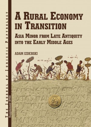 A Rural Economy in Transition. Asia Minor from Late Antiquity into the Early Middle Ages