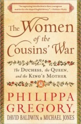 The Women of the Cousins' War - The Duchess, the Queen, and the King's Mother
