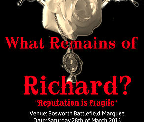 What Remains of Richard? is being staged at Leicestershire County Council's Bosworth Battlefield Heritage Centre on Saturday, March 28th from 1pm to 2.30pm