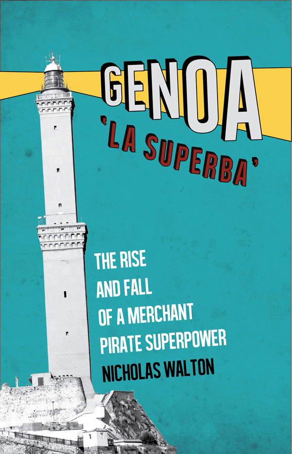 Book cover: Genoa 'La Superba': The Rise and Fall of a Merchant Pirate Superpower by Nicholas Walton