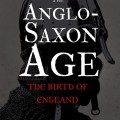 The Anglo-Saxon Age: The Birth of England