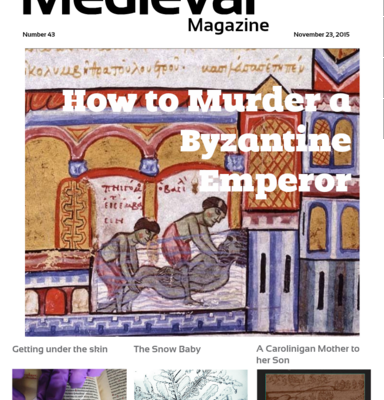 The Medieval Magazine: Issue 43 – How to Murder a Byzantine Emperor