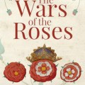 The Wars of the Roses, by John Ashdown-Hill