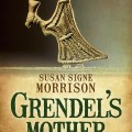 BOOK REVIEW: Grendel's Mother: The Saga of the Wyrd-Wife by Susan Signe Morrison