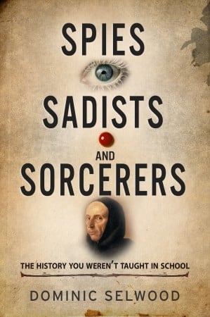 Book: Spies, Sadists and Sorcerers by Dominic Selwood