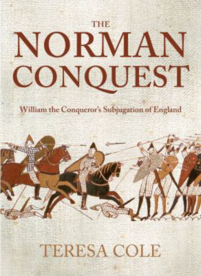 BOOK REVIEW: The Norman Conquest: William the Conqueror's Subjugation of England by Teresa Cole