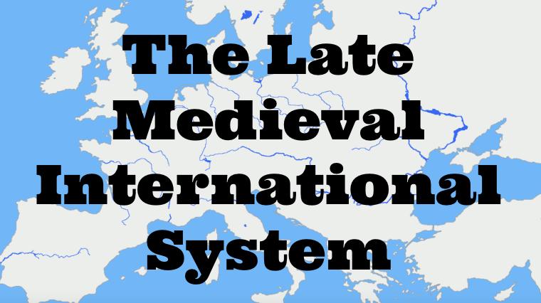 Late Medieval International System