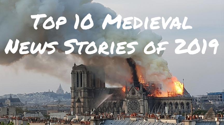 Top 10 Medieval News Stories of 2019 - Medievalists.net