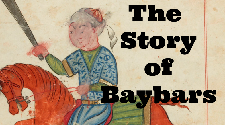 From Slave to Sultan: The Story of Baybars