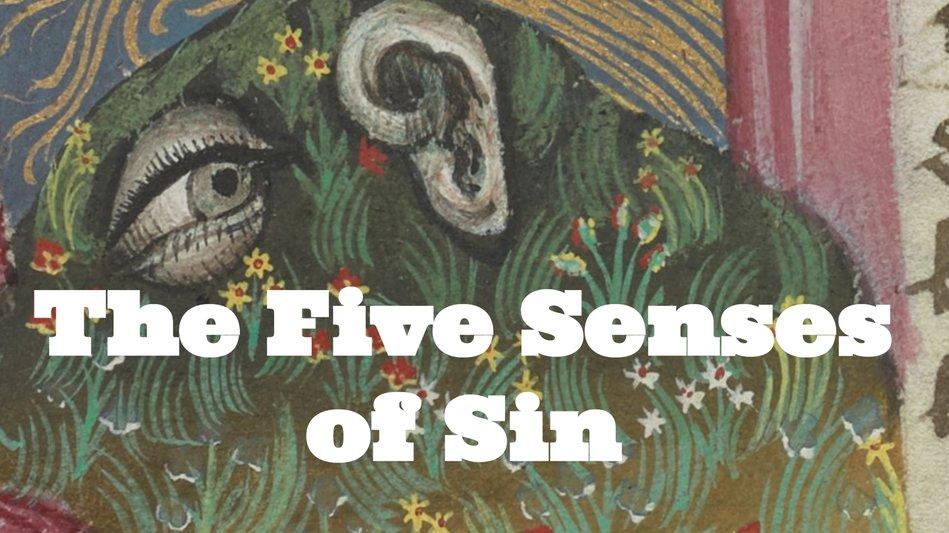 The Five Senses of Sin - Medievalists.net