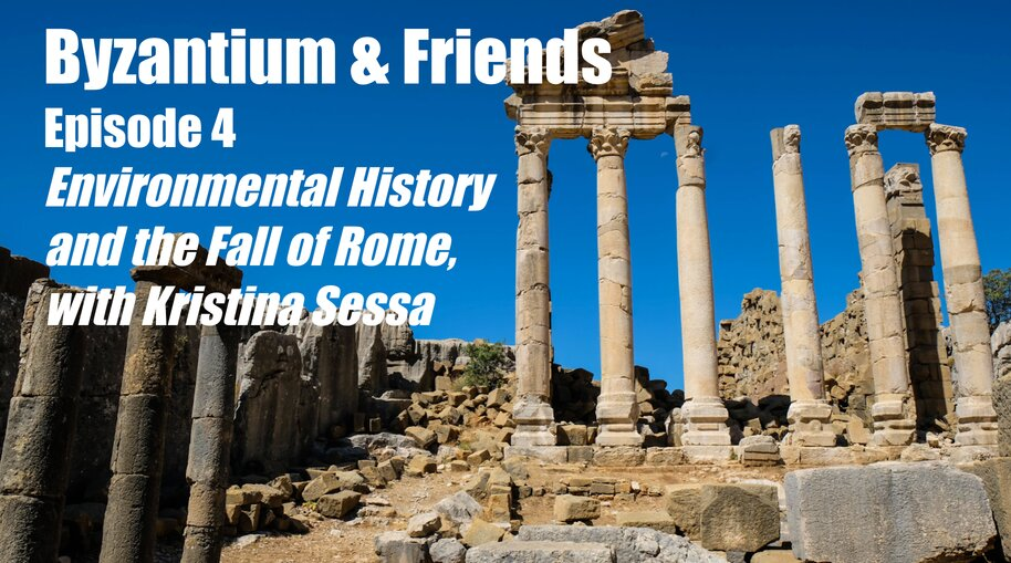 Environmental History and the Fall of Rome, with Kristina Sessa