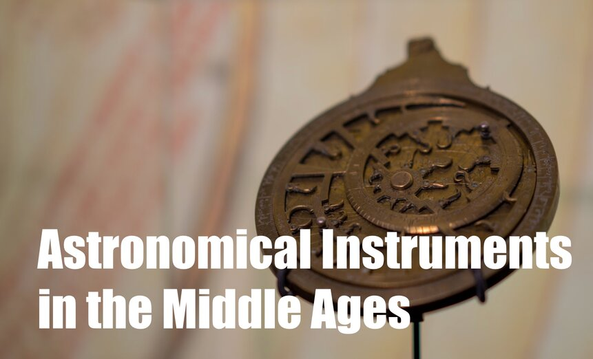 Astronomical Instruments in the Middle Ages: More than just a timepiece