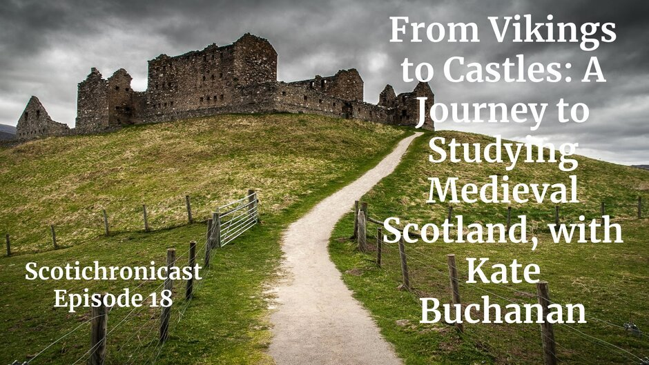 From Vikings to Castles: A Journey to Studying Medieval Scotland, with Kate Buchanan