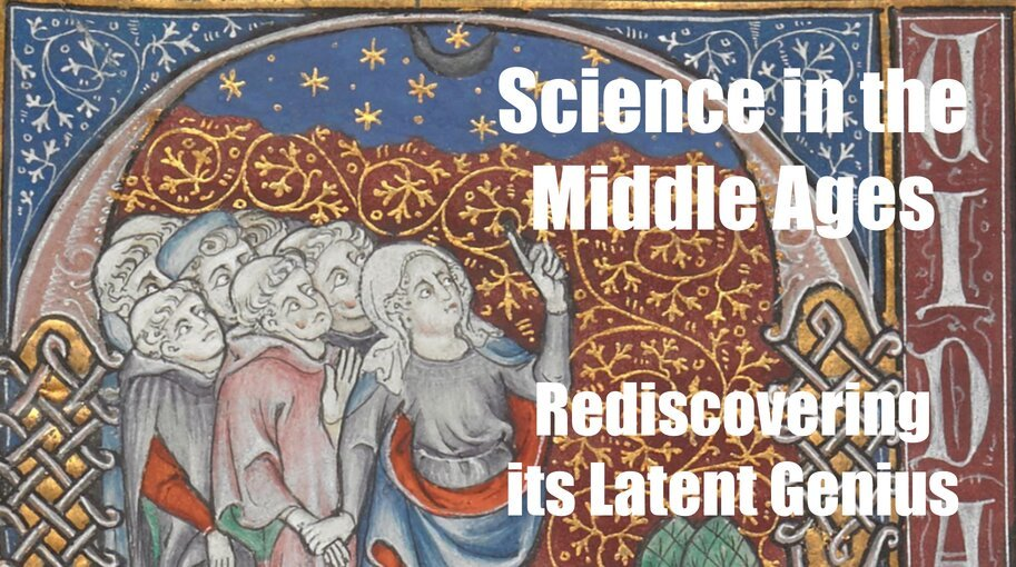 Science in the Middle Ages – Rediscovering its Latent Genius - Medievalists.net