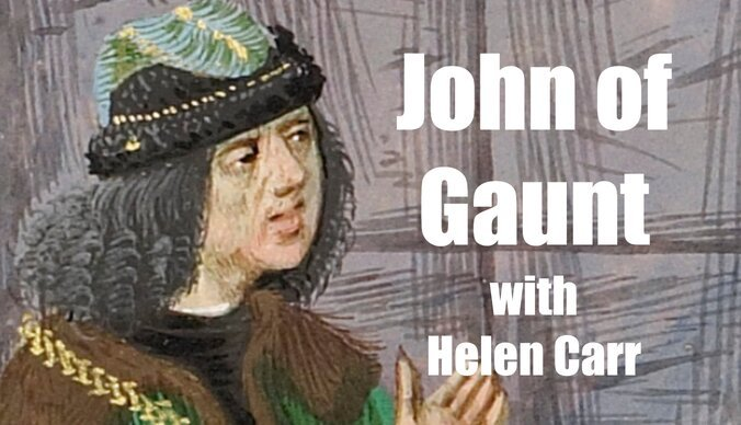 John of Gaunt with Helen Carr - Medievalists.net
