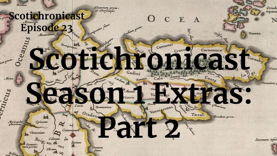 Scotichronicast – Season 1 Extras: Part 2 - Medievalists.net