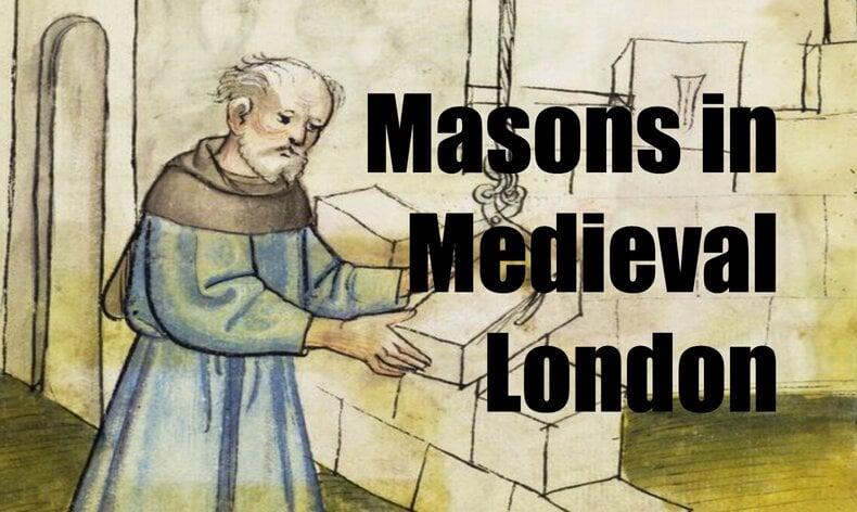 Crafting Communities: Masons in Medieval London - Medievalists.net